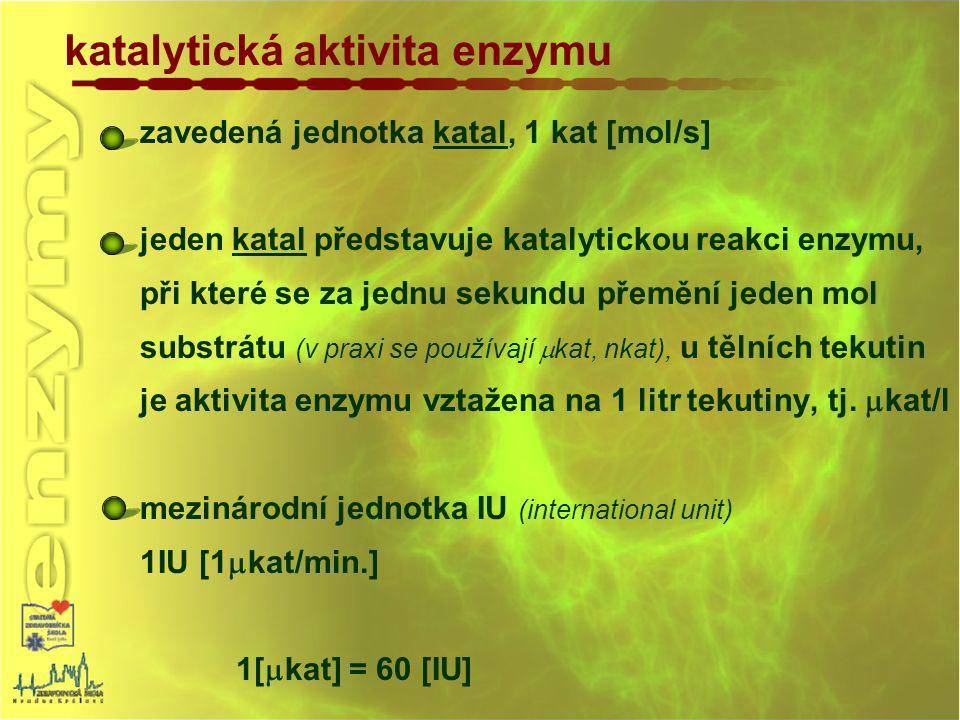 katalytická aktivita enzymu zavedená jednotka katal, 1 kat [mol/s] jeden katal představuje katalytickou reakci enzymu, při které se za jednu sekundu p