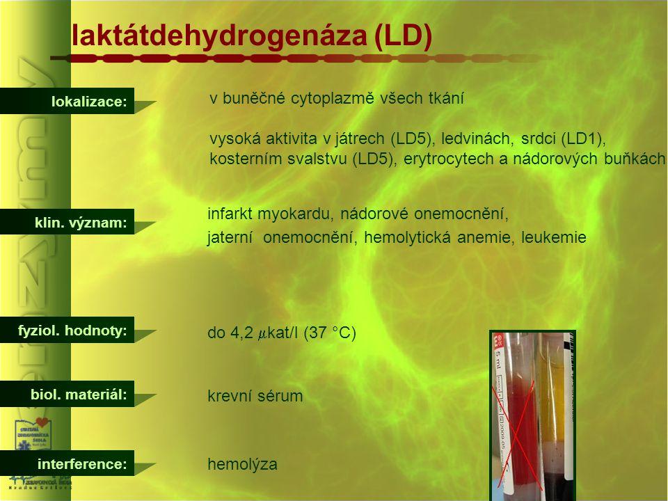 laktátdehydrogenáza (LD) lokalizace: fyziol. hodnoty: do 4,2  kat/l (37 °C) klin. význam: infarkt myokardu, nádorové onemocnění, jaterní onemocnění,