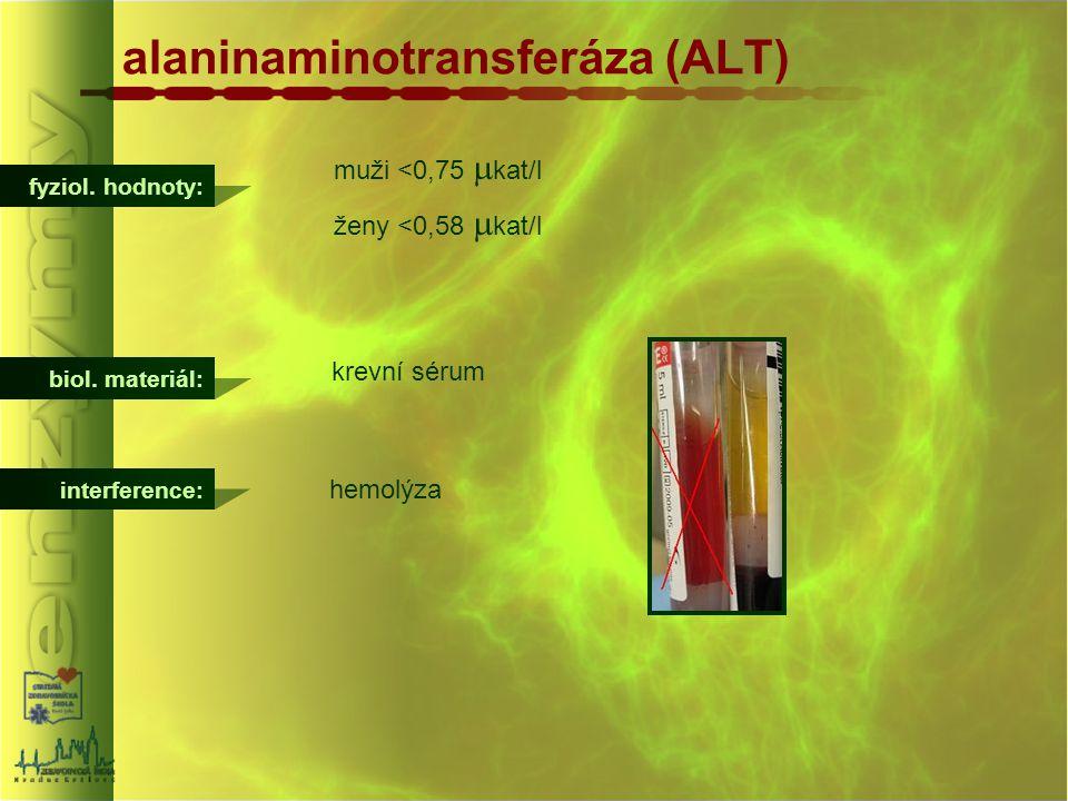 alaninaminotransferáza (ALT) fyziol. hodnoty: muži <0,75  kat/l ženy <0,58  kat/l interference: hemolýza biol. materiál: krevní sérum