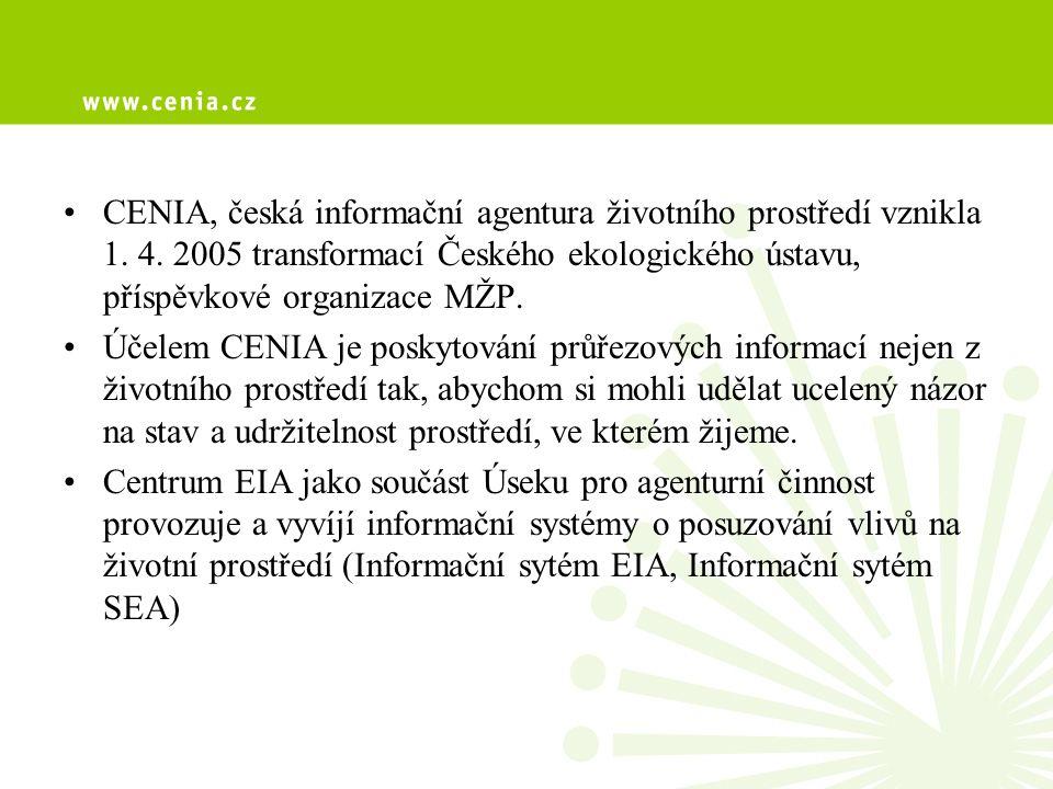 •CENIA, česká informační agentura životního prostředí vznikla 1. 4. 2005 transformací Českého ekologického ústavu, příspěvkové organizace MŽP. •Účelem
