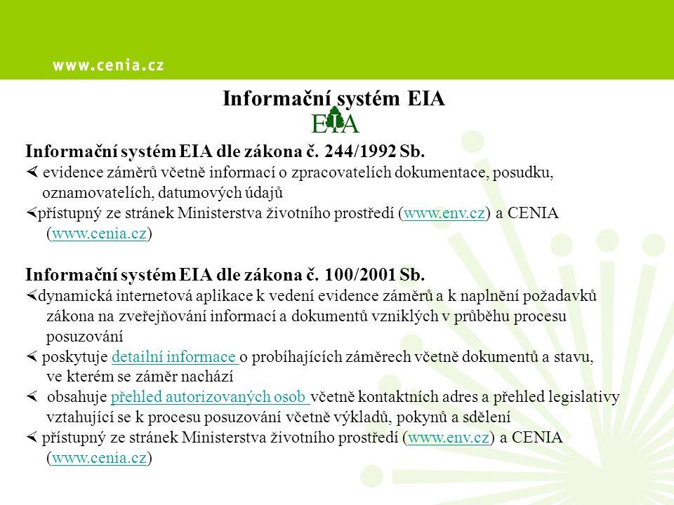 Informační systém EIA Informační systém EIA dle zákona č. 244/1992 Sb.  evidence záměrů včetně informací o zpracovatelích dokumentace, posudku, oznam