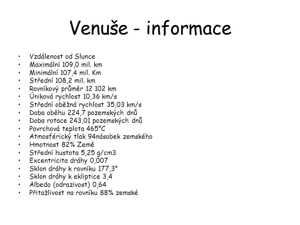 Venuše - informace •Vzdálenost od Slunce •Maximální 109,0 mil. km •Minimální 107,4 mil. Km •Střední 108,2 mil. km •Rovníkový průměr 12 102 km •Úniková