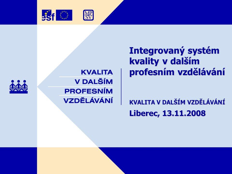 Integrovaný systém kvality v dalším profesním vzdělávání KVALITA V DALŠÍM VZDĚLÁVÁNÍ Liberec, 13.11.2008