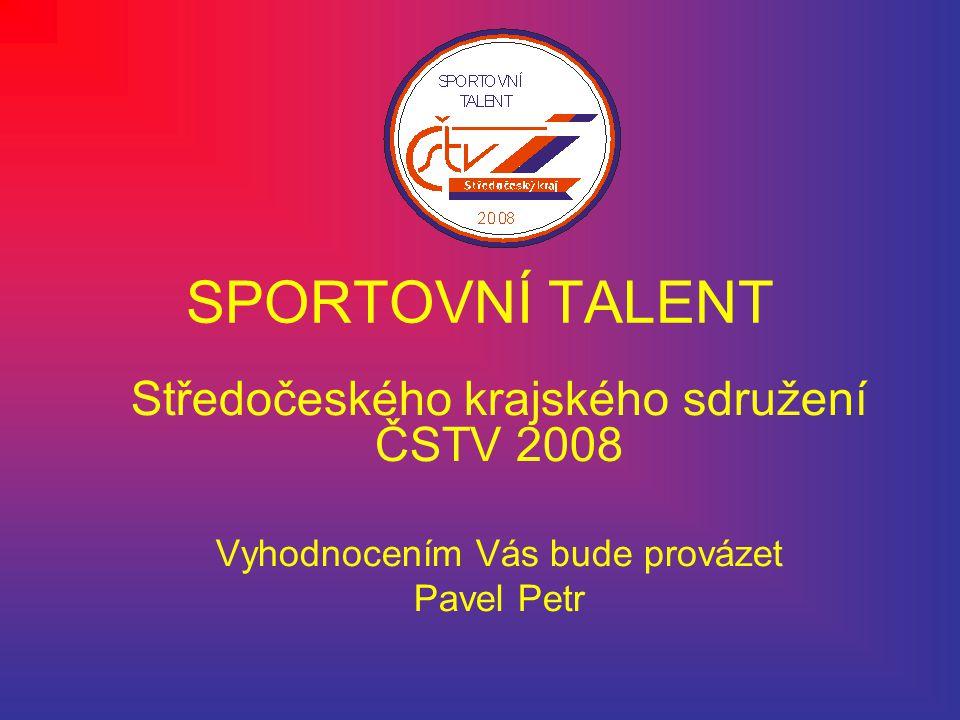 SPORTOVNÍ TALENT Středočeského krajského sdružení ČSTV 2008 Vyhodnocením Vás bude provázet Pavel Petr