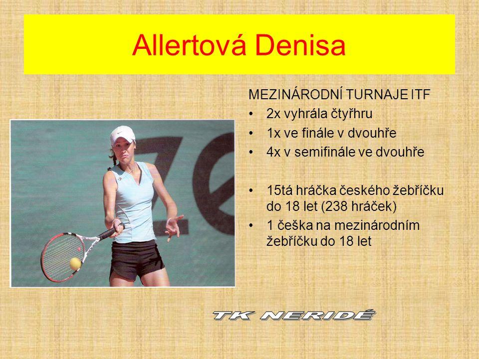 Allertová Denisa MEZINÁRODNÍ TURNAJE ITF •2x vyhrála čtyřhru •1x ve finále v dvouhře •4x v semifinále ve dvouhře •15tá hráčka českého žebříčku do 18 l