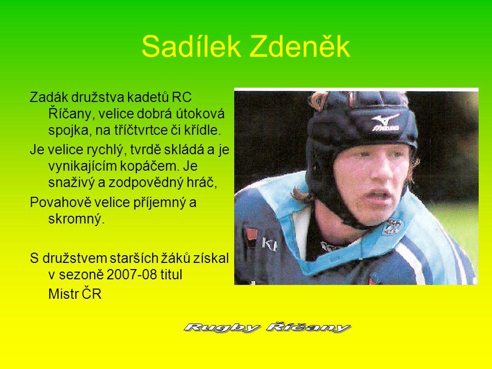 Sadílek Zdeněk Zadák družstva kadetů RC Říčany, velice dobrá útoková spojka, na tříčtvrtce či křídle. Je velice rychlý, tvrdě skládá a je vynikajícím