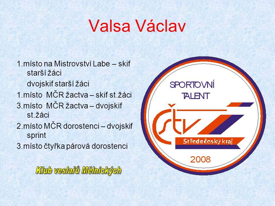 Valsa Václav 1.místo na Mistrovství Labe – skif starší žáci dvojskif starší žáci 1.místo MČR žactva – skif st.žáci 3.místo MČR žactva – dvojskif st.žá