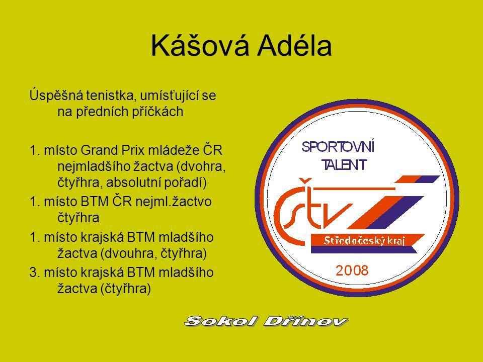 Kášová Adéla Úspěšná tenistka, umísťující se na předních příčkách 1. místo Grand Prix mládeže ČR nejmladšího žactva (dvohra, čtyřhra, absolutní pořadí