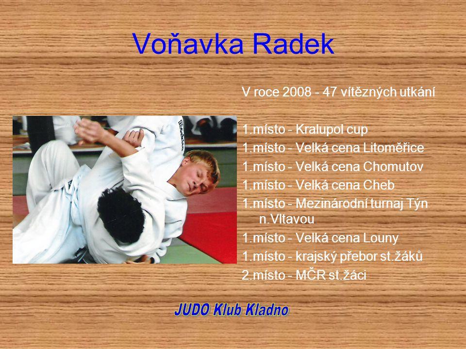 Voňavka Radek V roce 2008 - 47 vítězných utkání 1.místo - Kralupol cup 1.místo - Velká cena Litoměřice 1.místo - Velká cena Chomutov 1.místo - Velká c