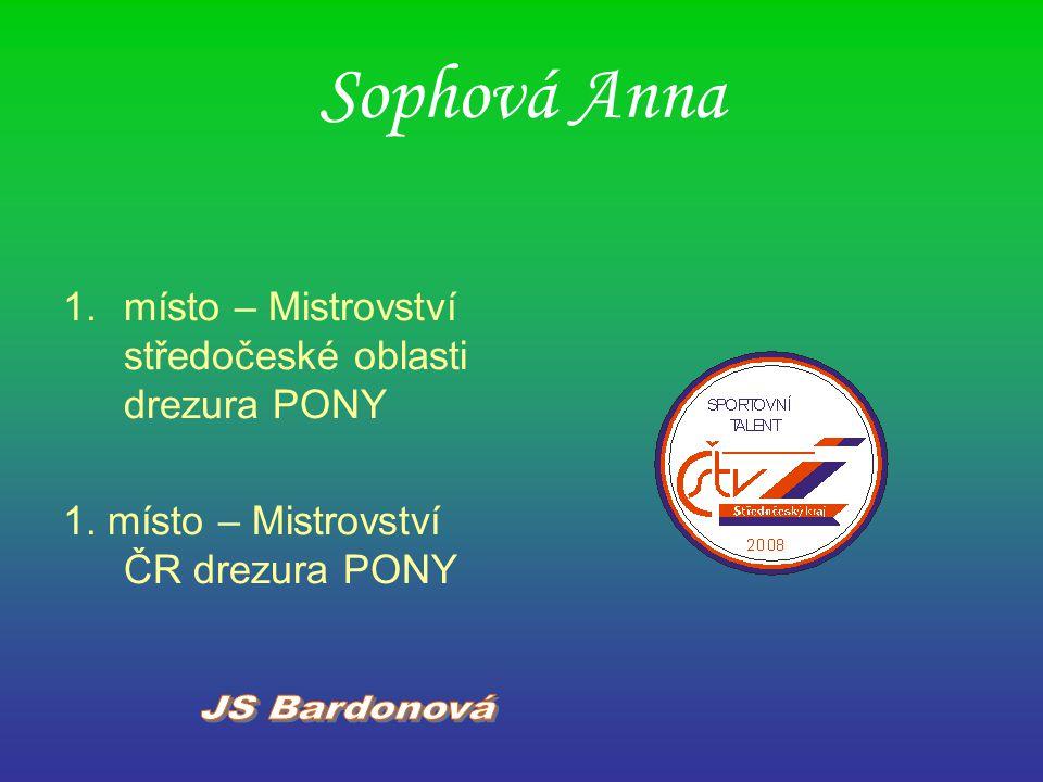 Sophová Anna 1.místo – Mistrovství středočeské oblasti drezura PONY 1. místo – Mistrovství ČR drezura PONY
