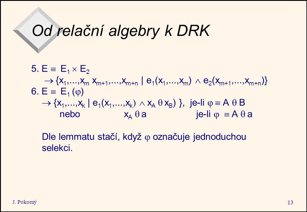 J. Pokorný 13 Od relační algebry k DRK 5.