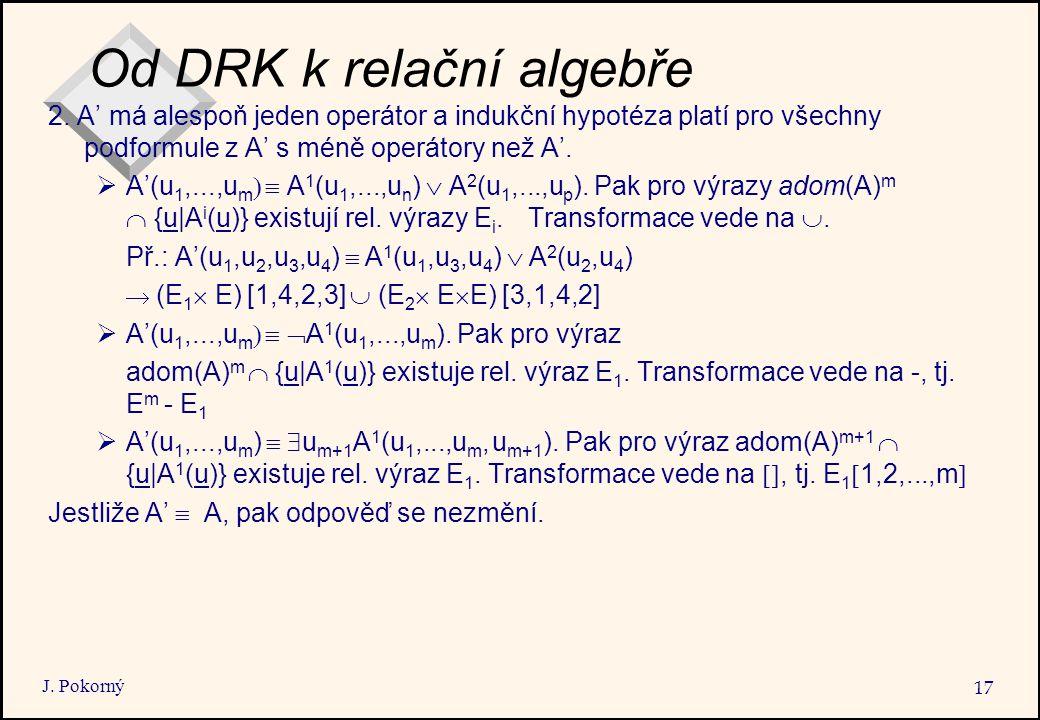 J. Pokorný 17 Od DRK k relační algebře 2.
