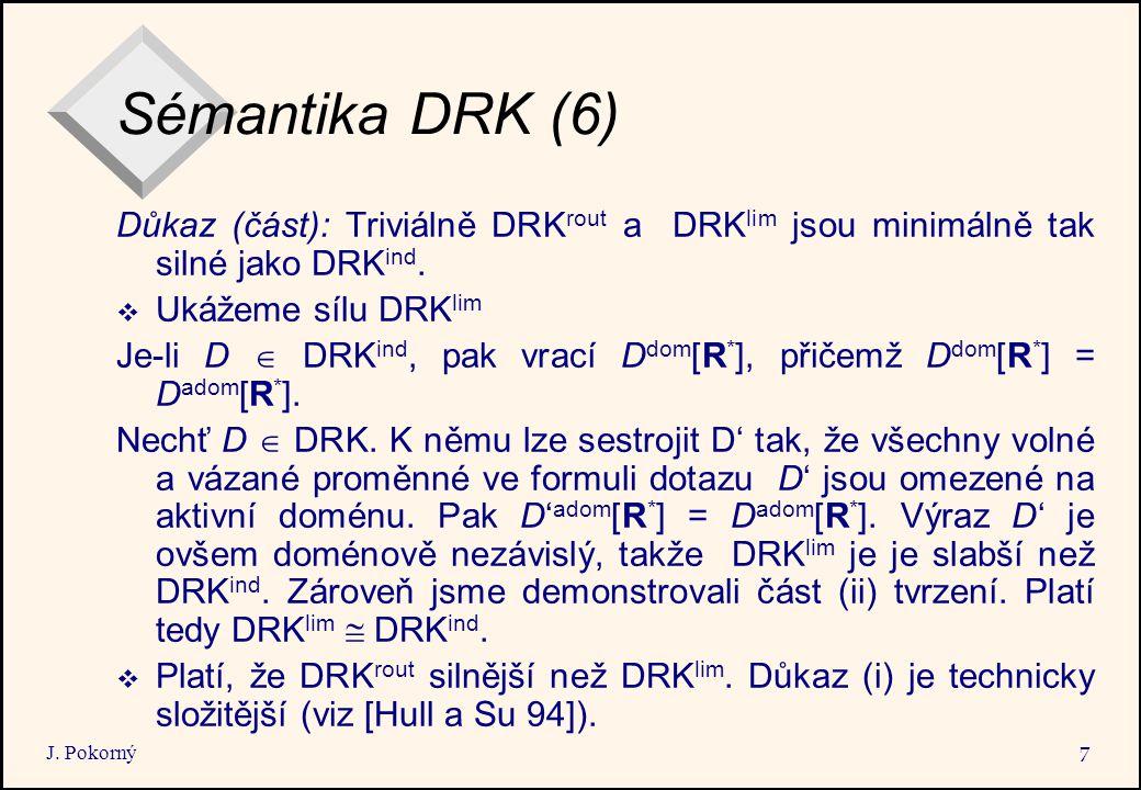 J. Pokorný 7 Sémantika DRK (6) Důkaz (část): Triviálně DRK rout a DRK lim jsou minimálně tak silné jako DRK ind.  Ukážeme sílu DRK lim Je-li D  DRK