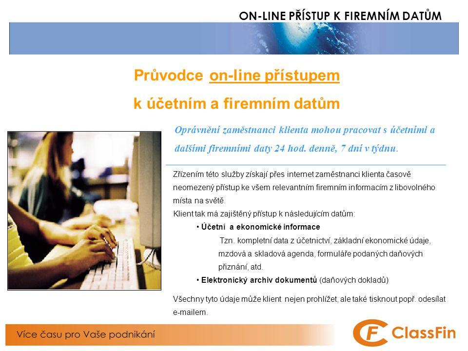 1 ON-LINE PŘÍSTUP K FIREMNÍM DATŮM Průvodce on-line přístupem k účetním a firemním datům Zřízením této služby získají přes internet zaměstnanci klienta časově neomezený přístup ke všem relevantním firemním informacím z libovolného místa na světě.