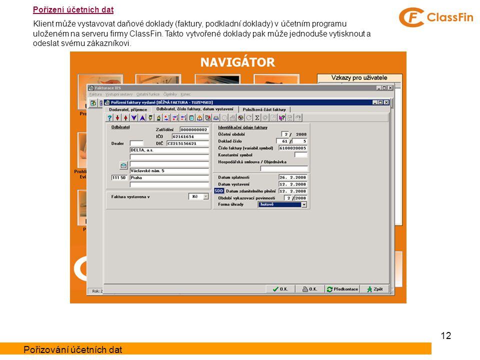 12 Pořízení účetních dat Klient může vystavovat daňové doklady (faktury, podkladní doklady) v účetním programu uloženém na serveru firmy ClassFin.
