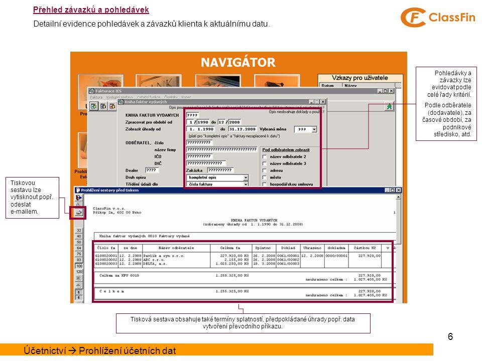 6 Přehled závazků a pohledávek Detailní evidence pohledávek a závazků klienta k aktuálnímu datu.