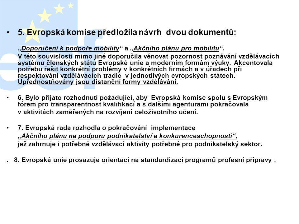 """•5. Evropská komise předložila návrh dvou dokumentů: """"Doporučení k podpoře mobility"""" a """"Akčního plánu pro mobilitu"""". V této souvislosti mimo jiné dopo"""