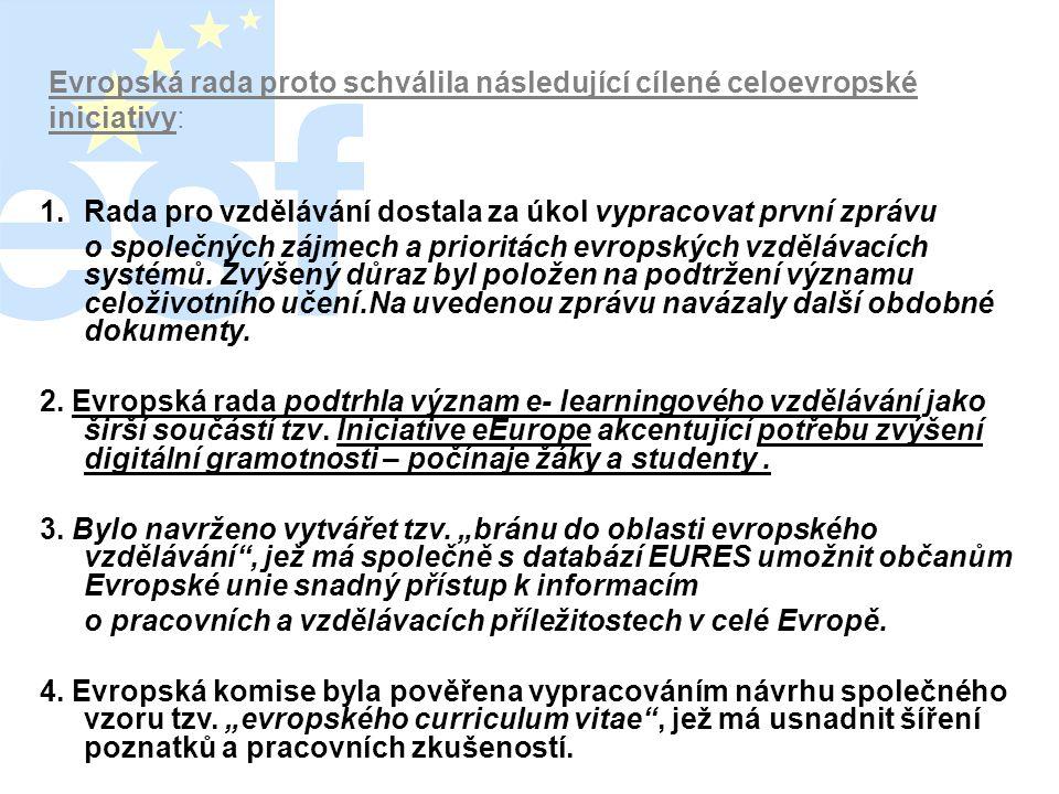 Evropská rada proto schválila následující cílené celoevropské iniciativy: 1.Rada pro vzdělávání dostala za úkol vypracovat první zprávu o společných z