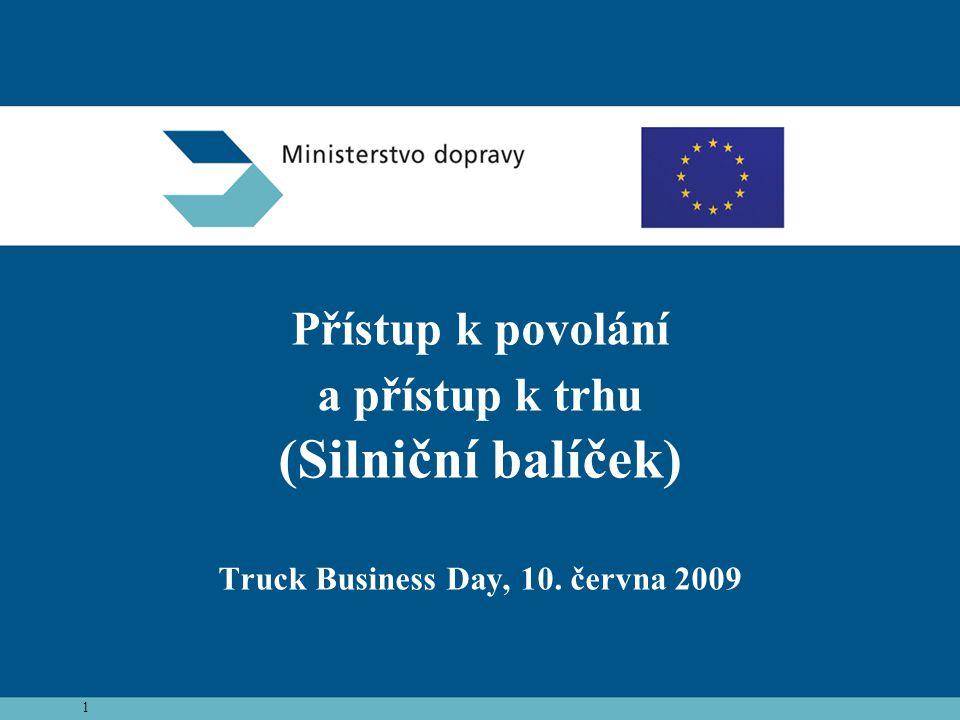 2 Silniční balíček •nařízení Evropského parlamentu a Rady, kterým se zavádějí společná pravidla týkající se závazných podmínek pro výkon povolání podnikatele v silniční dopravě a kterým se zrušuje směrnice Rady 96/26/ES •nařízení Evropského parlamentu a Rady o společných pravidlech pro přístup na trh mezinárodní silniční nákladní dopravy •nařízení Evropského parlamentu a Rady o společných pravidlech pro přístup na mezinárodní trh autokarové a autobusové dopravy