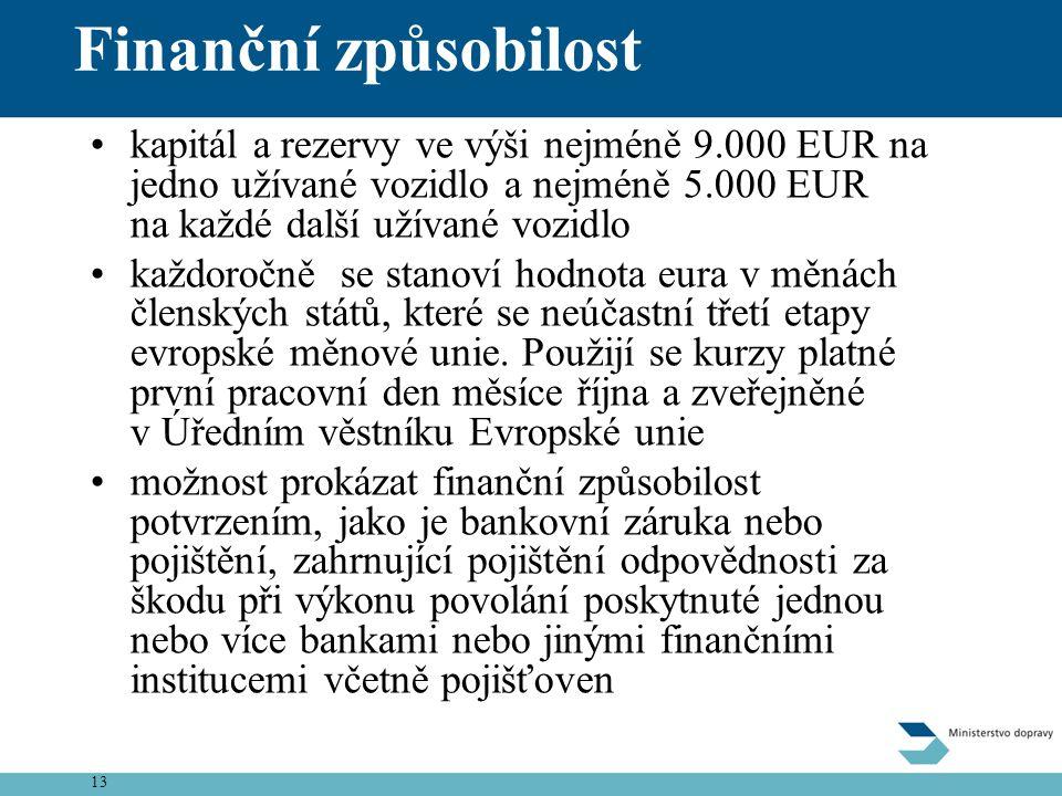 13 Finanční způsobilost •kapitál a rezervy ve výši nejméně 9.000 EUR na jedno užívané vozidlo a nejméně 5.000 EUR na každé další užívané vozidlo •každ