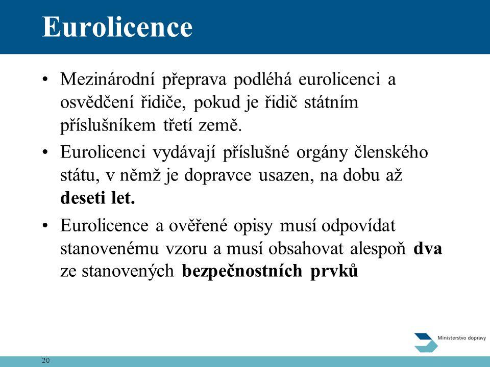 20 Eurolicence •Mezinárodní přeprava podléhá eurolicenci a osvědčení řidiče, pokud je řidič státním příslušníkem třetí země. •Eurolicenci vydávají pří