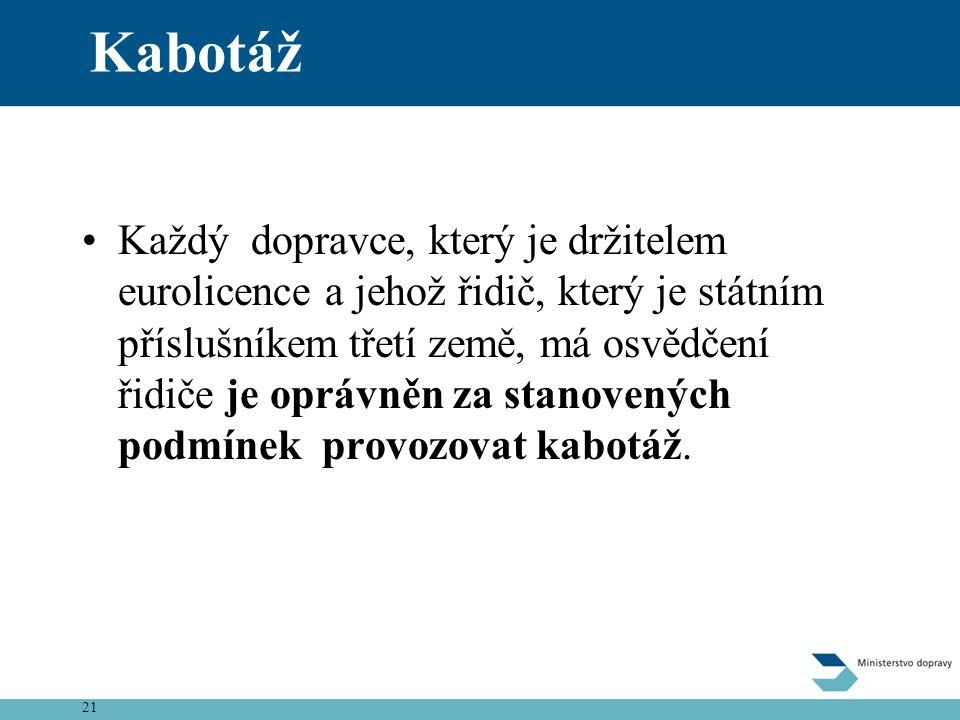 21 Kabotáž •Každý dopravce, který je držitelem eurolicence a jehož řidič, který je státním příslušníkem třetí země, má osvědčení řidiče je oprávněn za