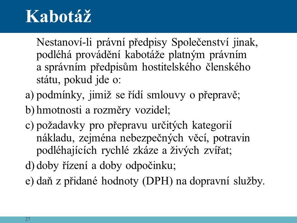 27 Kabotáž Nestanoví-li právní předpisy Společenství jinak, podléhá provádění kabotáže platným právním a správním předpisům hostitelského členského st