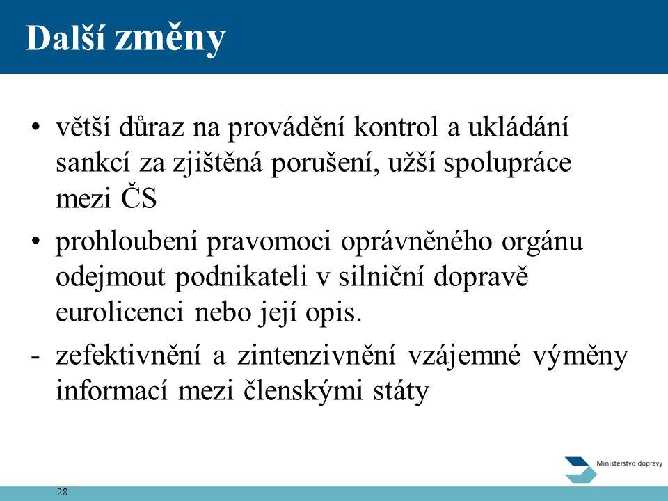 28 Další změny •větší důraz na provádění kontrol a ukládání sankcí za zjištěná porušení, užší spolupráce mezi ČS •prohloubení pravomoci oprávněného or