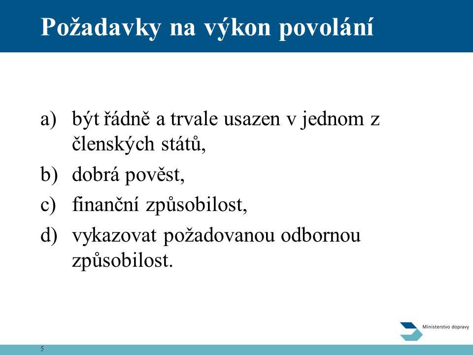 5 Požadavky na výkon povolání a)být řádně a trvale usazen v jednom z členských států, b)dobrá pověst, c)finanční způsobilost, d)vykazovat požadovanou