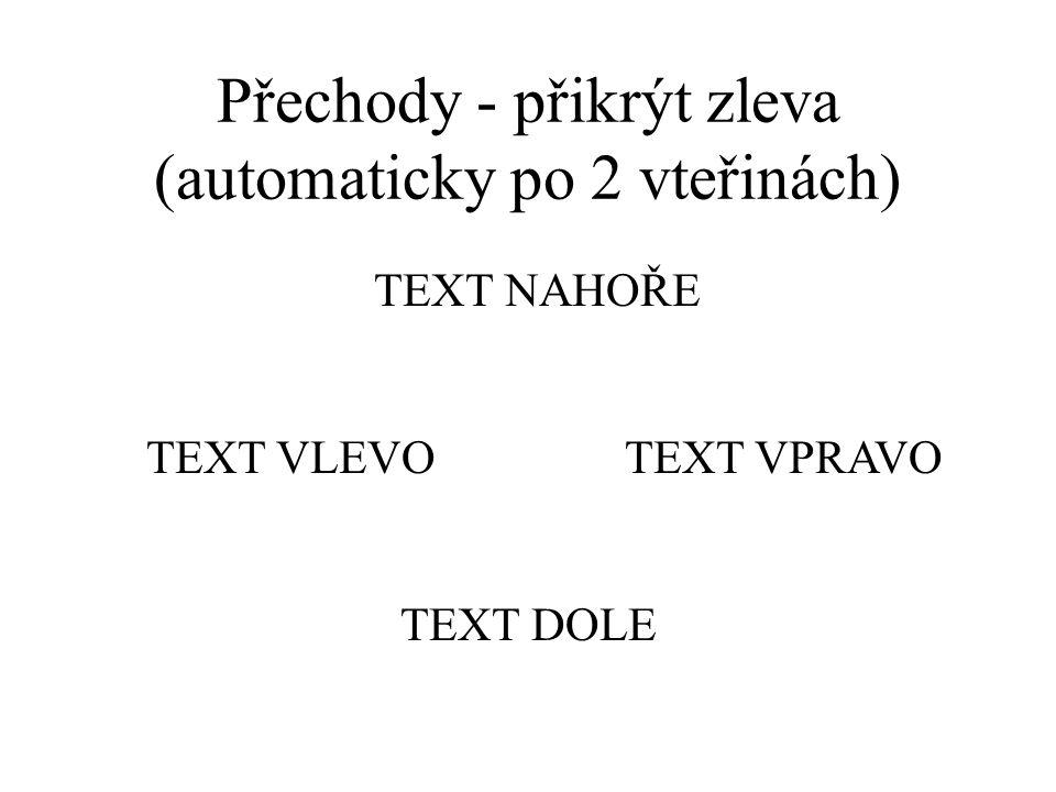 Přechody - přikrýt zprava (při klepnutí myší) text dole text vlevotext vpravo text nahoře
