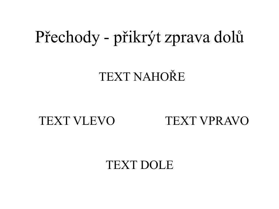 Přechody - přikrýt zdola text dole text vlevotext vpravo text nahoře