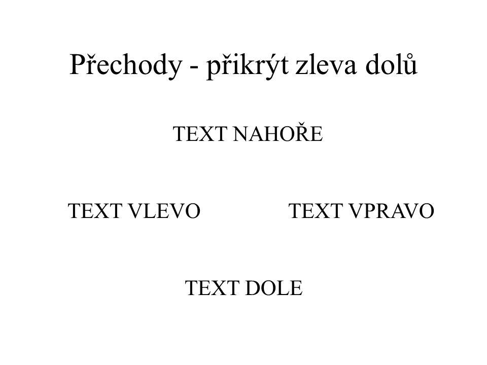 Přechody - přikrýt zprava nahoru text dole text vlevotext vpravo text nahoře