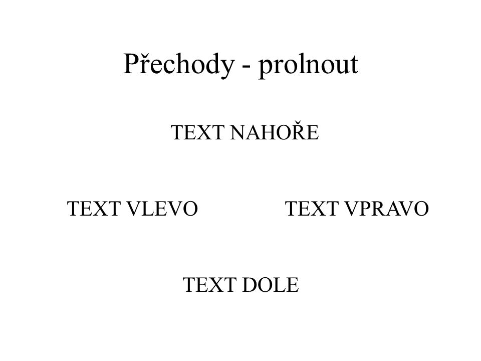 Přechody - střih přes černou text dole text vlevotext vpravo text nahoře