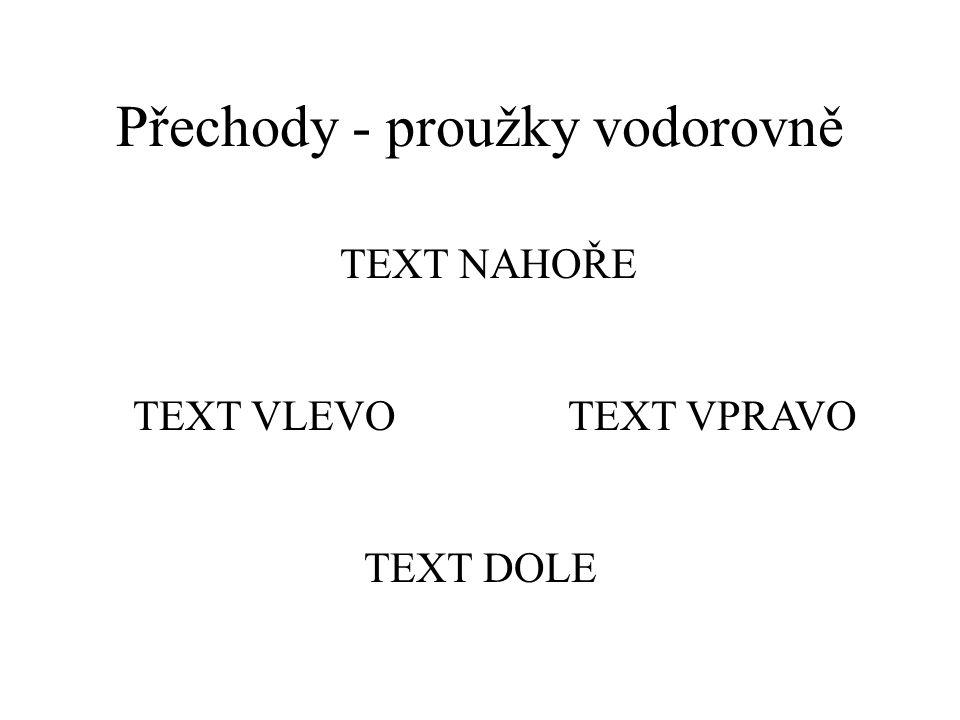 Přechody - přejít přes černou text dole text vlevotext vpravo text nahoře