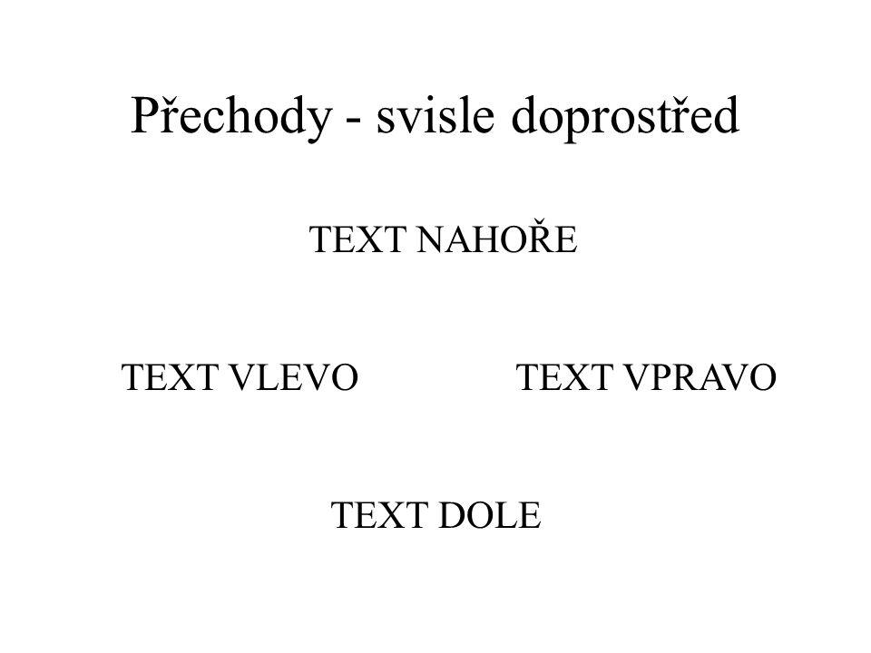 Přechody - vodorovně k okraji text dole text vlevotext vpravo text nahoře