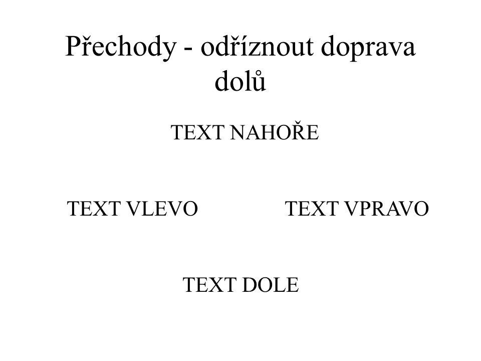 Přechody - odříznout doleva nahoru text dole text vlevotext vpravo text nahoře