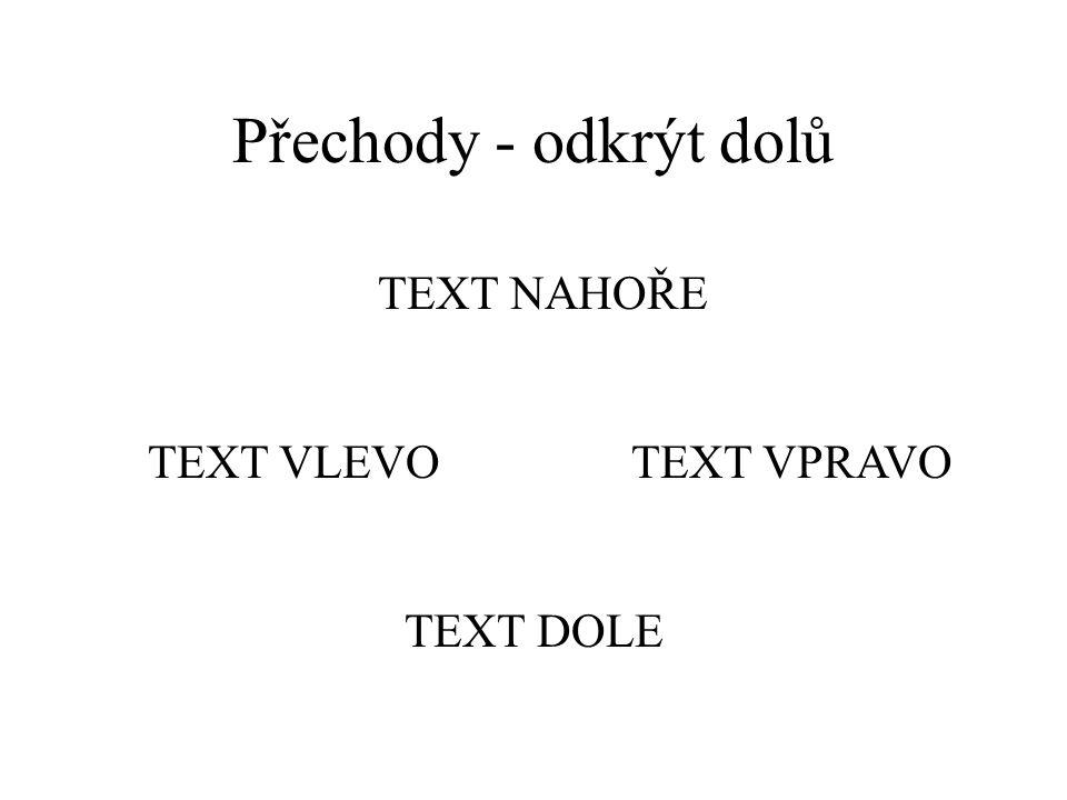 Přechody - odříznout doprava nahoru text dole text vlevotext vpravo text nahoře