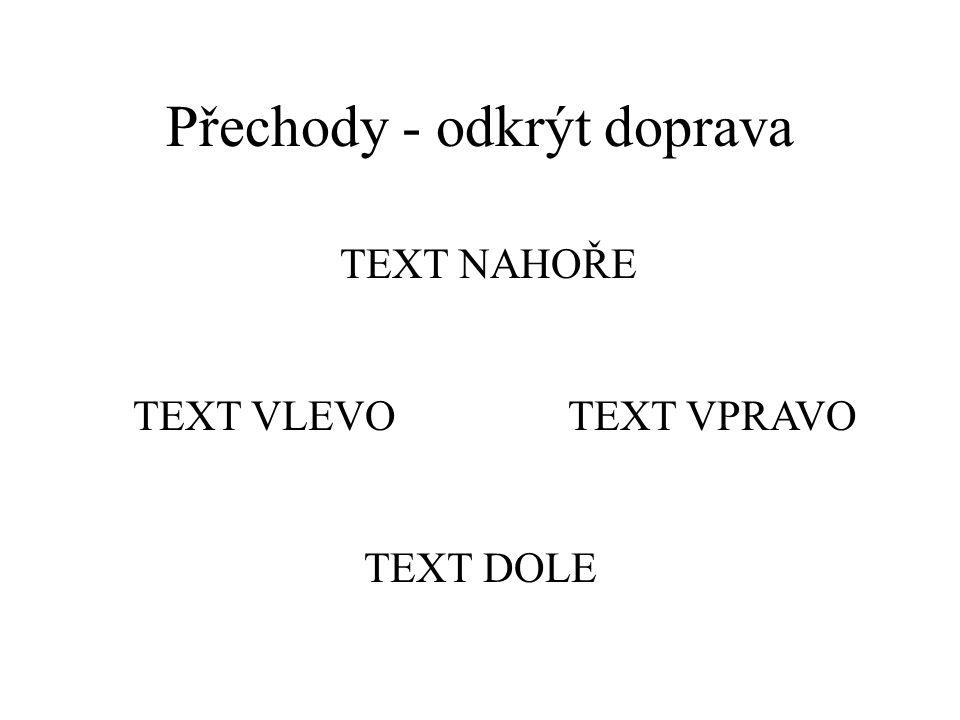 Přechody - odkrýt doleva text dole text vlevotext vpravo text nahoře