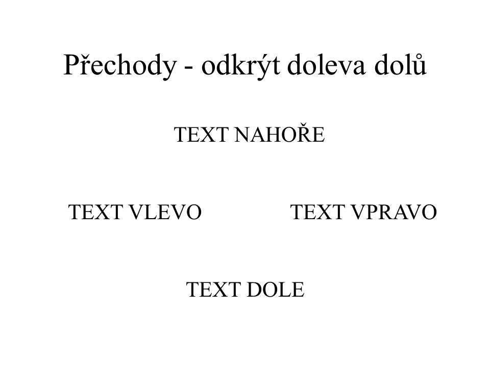 Přechody - odkrýt nahoru text dole text vlevotext vpravo text nahoře