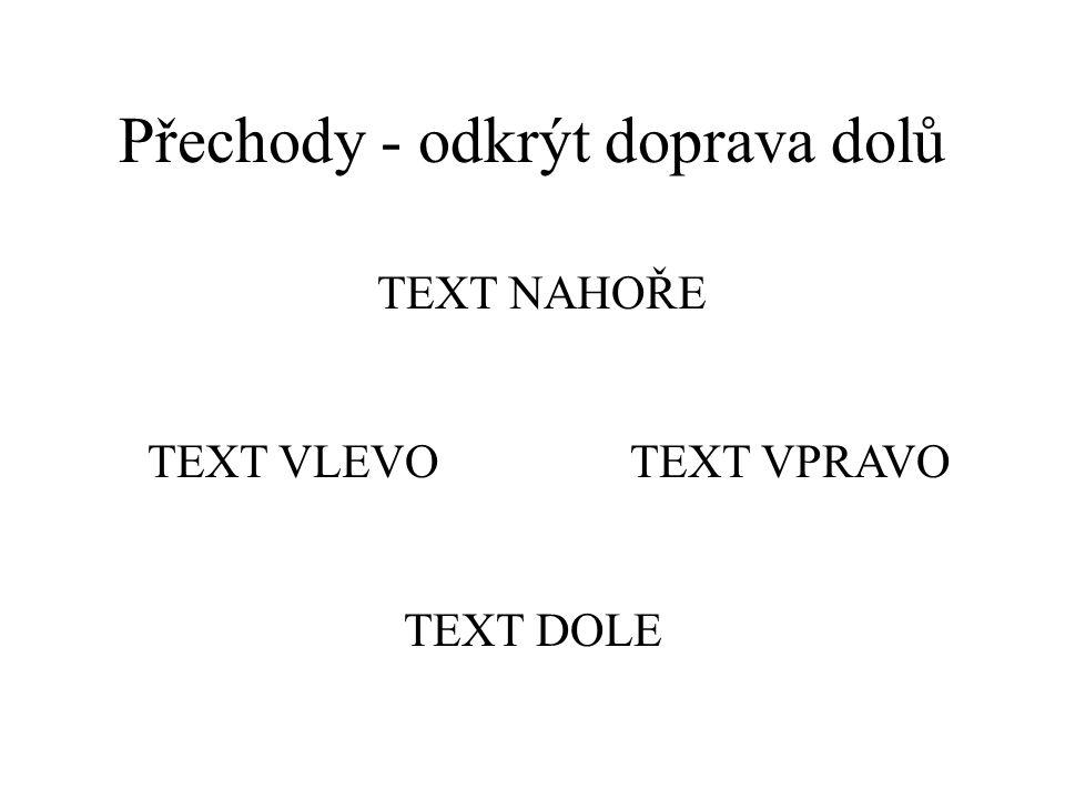 Přechody - odkrýt doleva nahoru text dole text vlevotext vpravo text nahoře