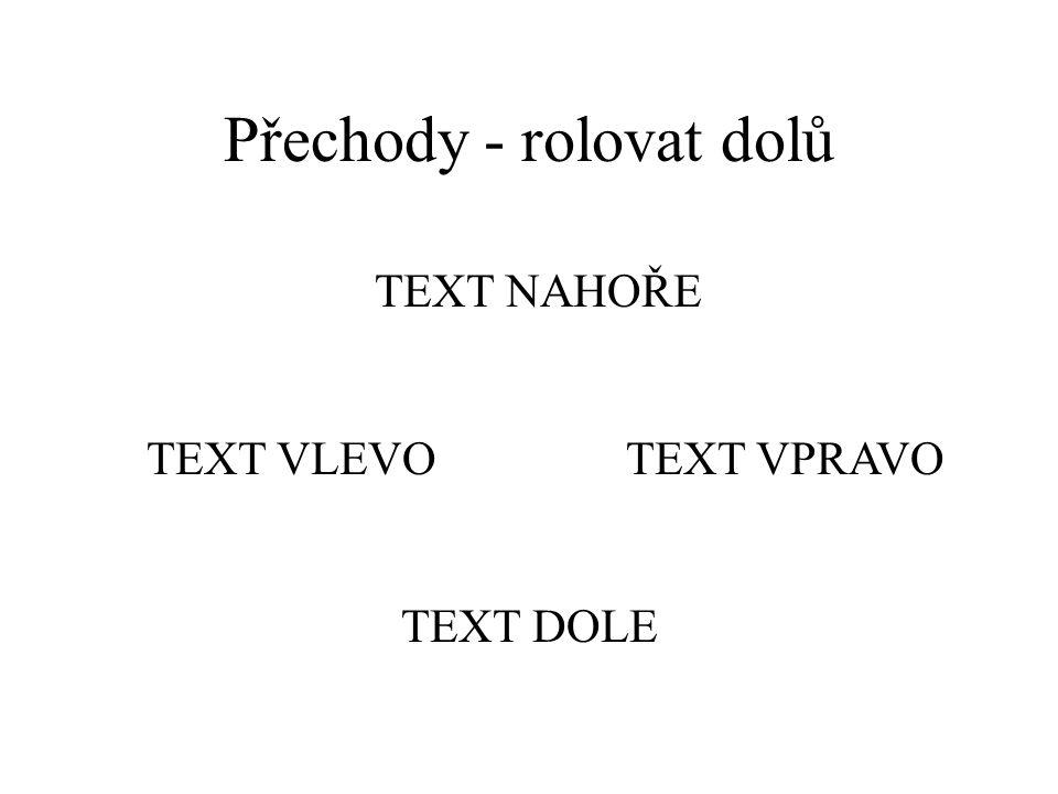 Přechody - odkrýt doprava nahoru text dole text vlevotext vpravo text nahoře