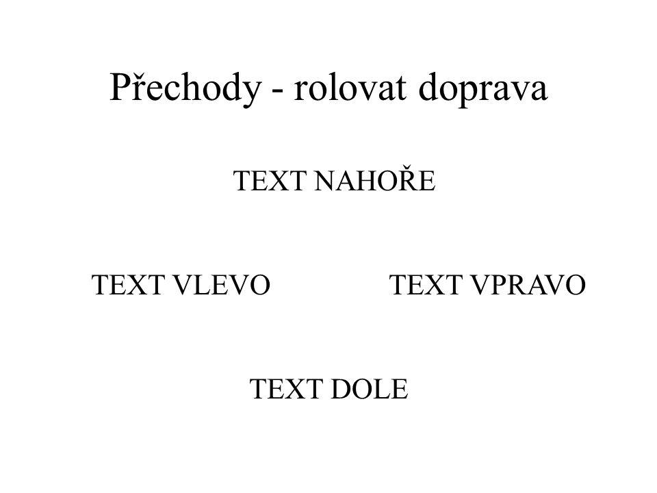 Přechody - rolovat doleva text dole text vlevotext vpravo text nahoře