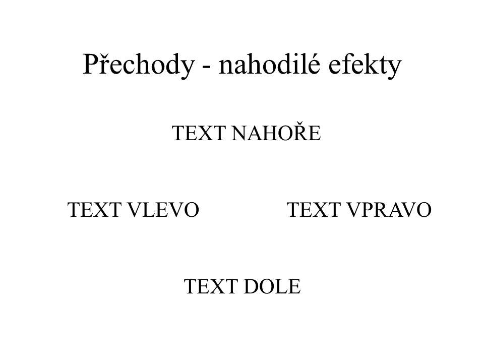Přechody - rolovat nahoru text dole text vlevotext vpravo text nahoře