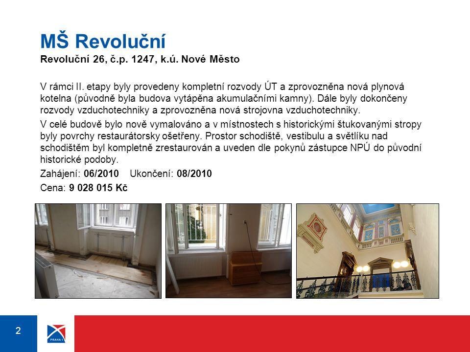 2 2 MŠ Revoluční Revoluční 26, č.p. 1247, k.ú. Nové Město V rámci II. etapy byly provedeny kompletní rozvody ÚT a zprovozněna nová plynová kotelna (pů