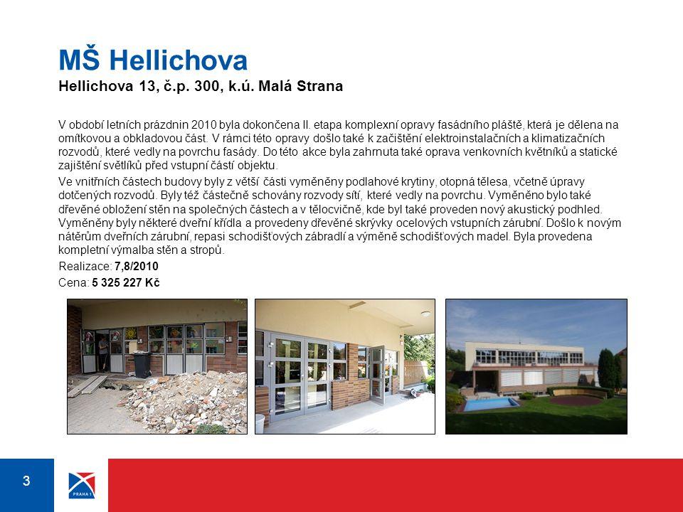 3 3 MŠ Hellichova Hellichova 13, č.p. 300, k.ú. Malá Strana V období letních prázdnin 2010 byla dokončena II. etapa komplexní opravy fasádního pláště,