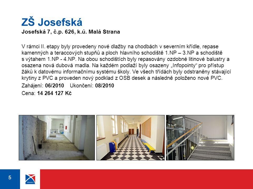5 5 ZŠ Josefská Josefská 7, č.p. 626, k.ú. Malá Strana V rámci II. etapy byly provedeny nové dlažby na chodbách v severním křídle, repase kamenných a