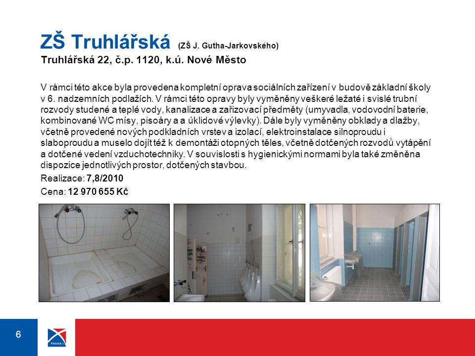 6 6 ZŠ Truhlářská (ZŠ J. Gutha-Jarkovského) Truhlářská 22, č.p. 1120, k.ú. Nové Město V rámci této akce byla provedena kompletní oprava sociálních zař