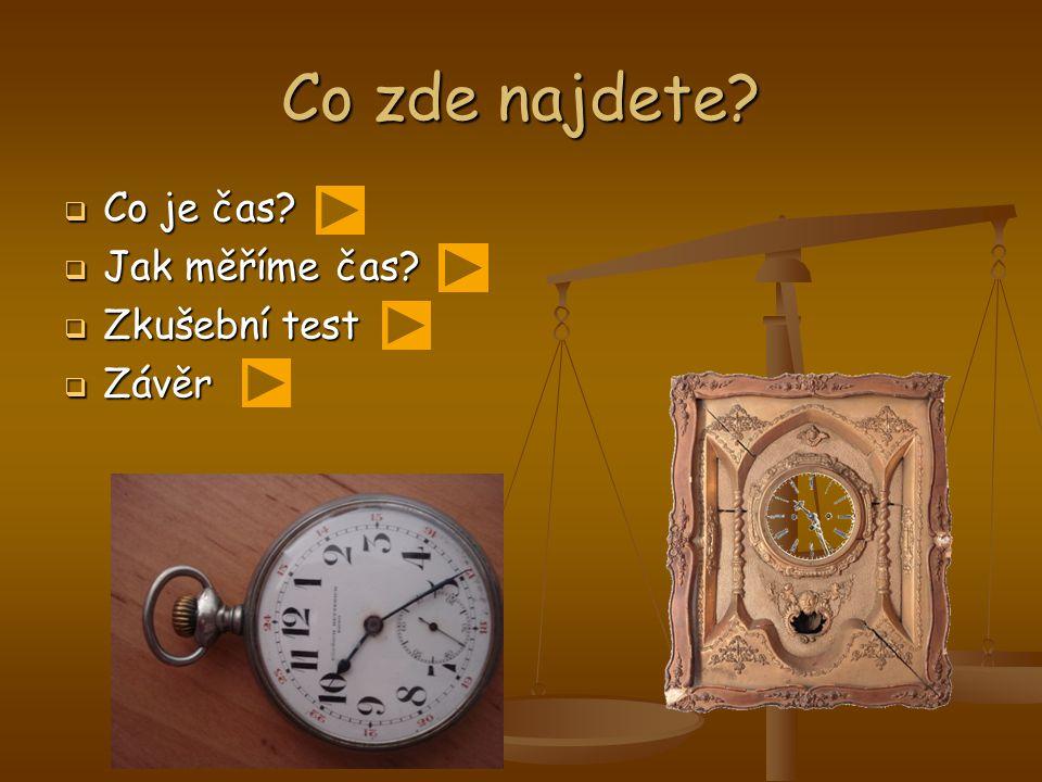 Co zde najdete?  Co je čas?  Jak měříme čas?  Zkušební test  Závěr