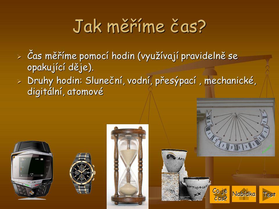 Jak měříme čas. Čas měříme pomocí hodin (využívají pravidelně se opakující děje).