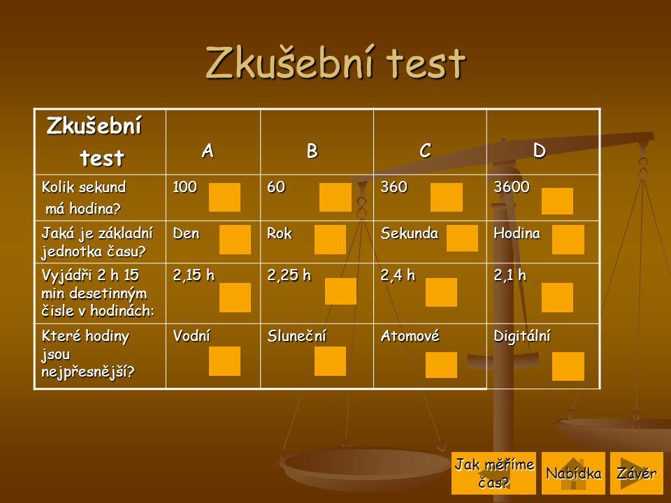 Zkušební test Zkušební Zkušební test test A B C D Kolik sekund má hodina.
